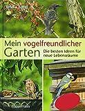Mein vogelfreundlicher Garten: Die besten Ideen für neue Lebensräume. Mit 32 Porträts...