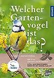 Welcher Gartenvogel ist das?: 100 Arten erkennen und beobachten; Extra: Alle Vogelstimmen hören mit...